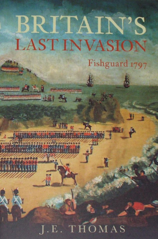 Britain's Last Invasion, Fishguard 1797, by J.E. Thomas